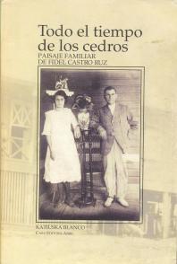 Todo el tiempo de los cedros libro de Katiuska Blanco sobre el Paisaje familiar de Fidel Castro Ruz imagen de portada